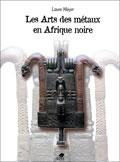 livre Les arts des métaux en Afrique Noire